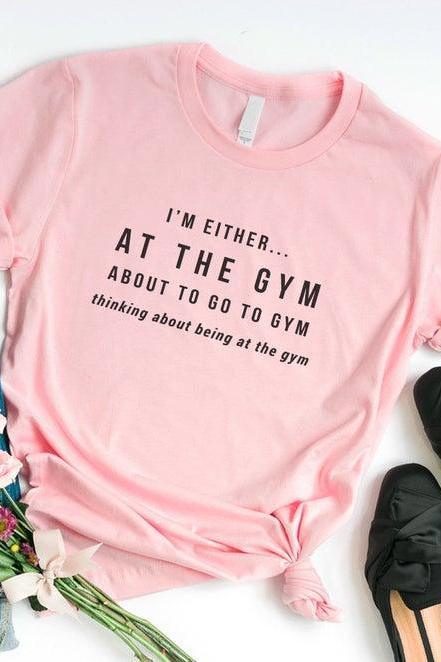 I'm either at the gym funny shirts for women shirt with quotes graphic tee womens clothes funny gym t-shirt workout gift for her