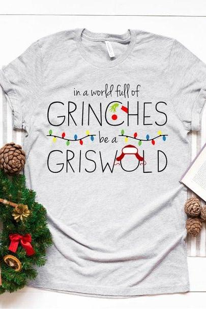 Funny Christmas Shirt - In a world full of grinches, be a Griswold - Christmas Vacation Quotes Shirt - Ugly Christmas Movies Shirt - Mens