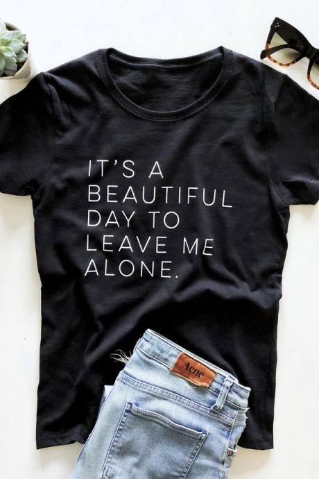 It's a beautiful day to leave me alone. T-shirt